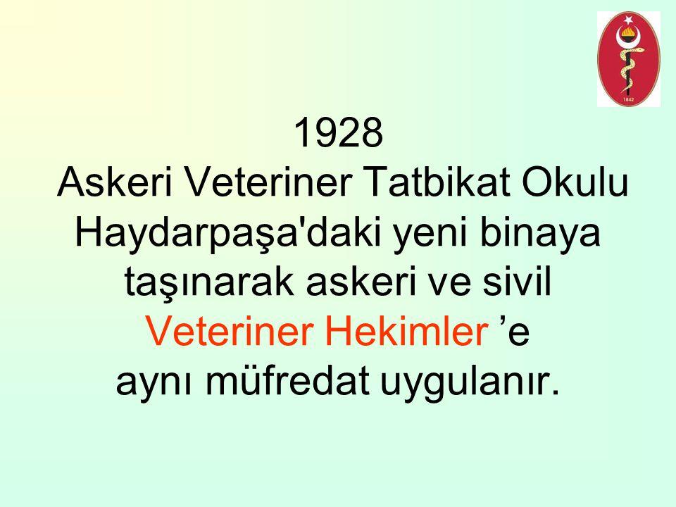 1928 Askeri Veteriner Tatbikat Okulu Haydarpaşa'daki yeni binaya taşınarak askeri ve sivil Veteriner Hekimler 'e aynı müfredat uygulanır.