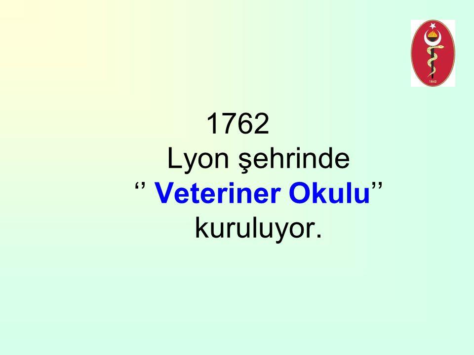 1762 Lyon şehrinde '' Veteriner Okulu'' kuruluyor.