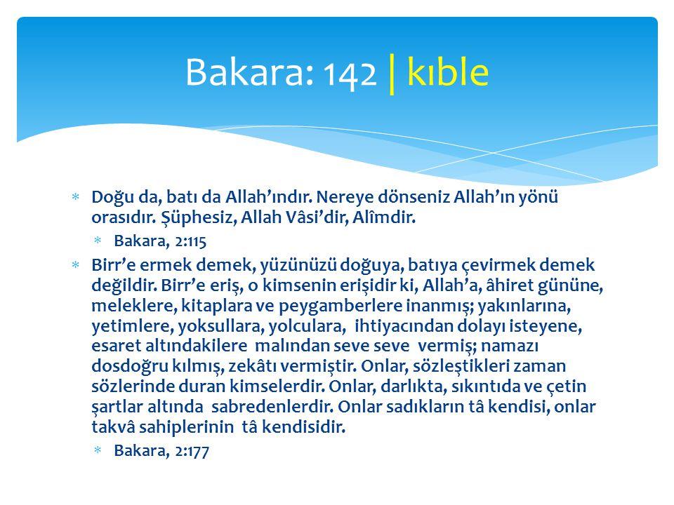 Doğu da, batı da Allah'ındır. Nereye dönseniz Allah'ın yönü orasıdır. Şüphesiz, Allah Vâsi'dir, Alîmdir.  Bakara, 2:115  Birr'e ermek demek, yüzün