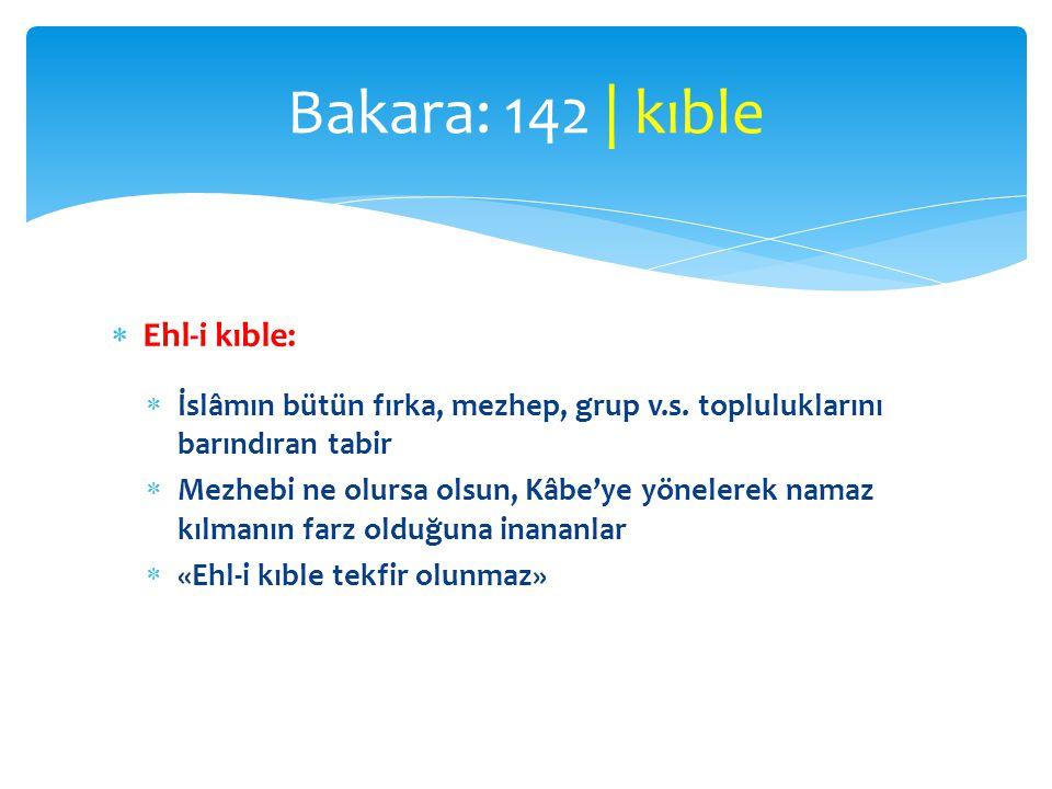  Ehl-i kıble:  İslâmın bütün fırka, mezhep, grup v.s. topluluklarını barındıran tabir  Mezhebi ne olursa olsun, Kâbe'ye yönelerek namaz kılmanın fa