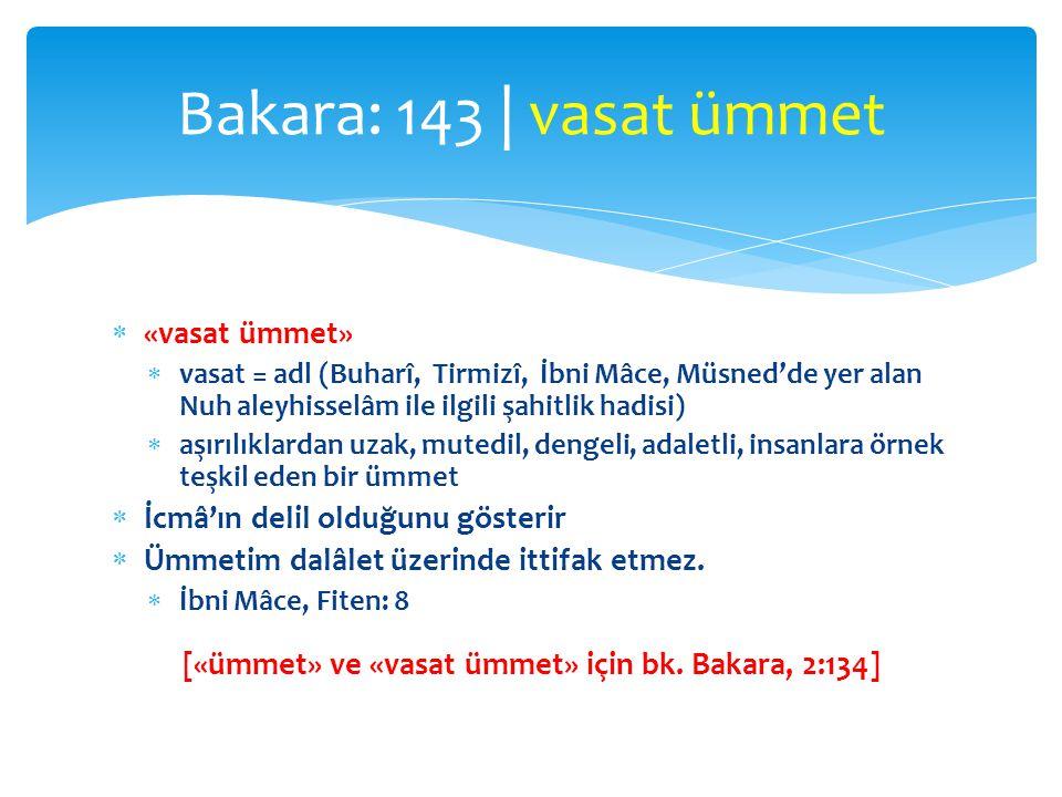  «vasat ümmet»  vasat = adl (Buharî, Tirmizî, İbni Mâce, Müsned'de yer alan Nuh aleyhisselâm ile ilgili şahitlik hadisi)  aşırılıklardan uzak, mute