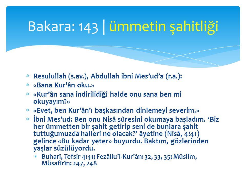  Resulullah (s.av.), Abdullah ibni Mes'ud'a (r.a.):  «Bana Kur'ân oku.»  «Kur'ân sana indirilidiği halde onu sana ben mi okuyayım?»  «Evet, ben Ku