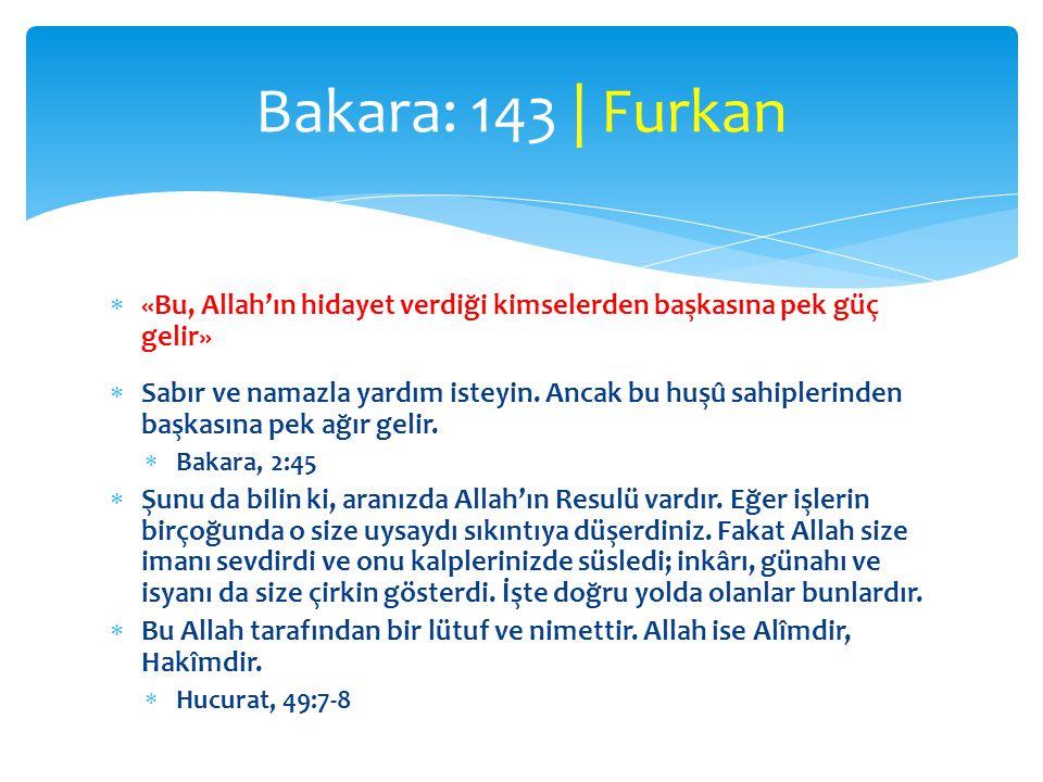  «Bu, Allah'ın hidayet verdiği kimselerden başkasına pek güç gelir»  Sabır ve namazla yardım isteyin. Ancak bu huşû sahiplerinden başkasına pek ağır