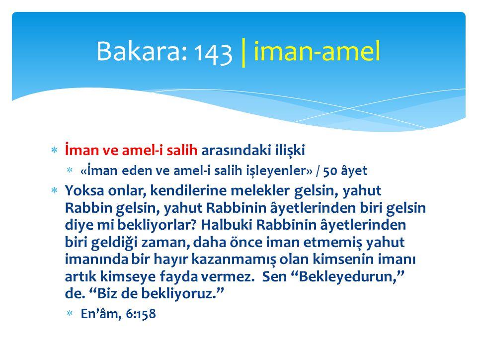  İman ve amel-i salih arasındaki ilişki  «İman eden ve amel-i salih işleyenler» / 50 âyet  Yoksa onlar, kendilerine melekler gelsin, yahut Rabbin g