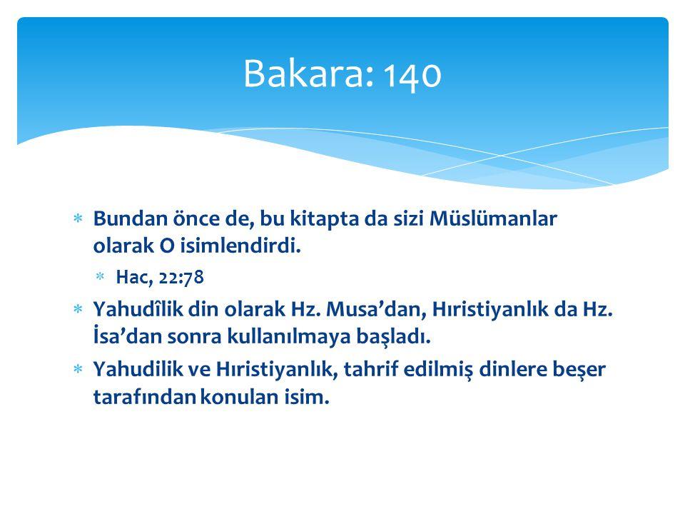  Bundan önce de, bu kitapta da sizi Müslümanlar olarak O isimlendirdi.  Hac, 22:78  Yahudîlik din olarak Hz. Musa'dan, Hıristiyanlık da Hz. İsa'dan