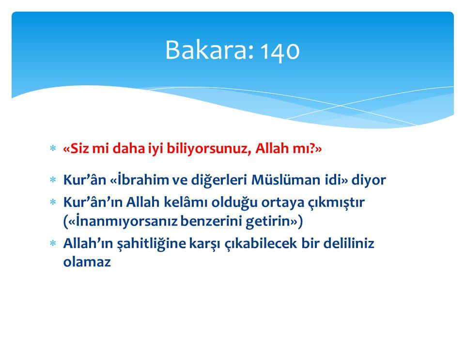  «Siz mi daha iyi biliyorsunuz, Allah mı?»  Kur'ân «İbrahim ve diğerleri Müslüman idi» diyor  Kur'ân'ın Allah kelâmı olduğu ortaya çıkmıştır («İnan