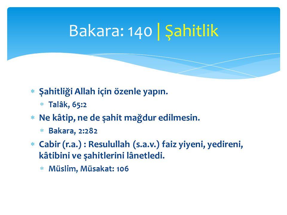  Şahitliği Allah için özenle yapın.  Talâk, 65:2  Ne kâtip, ne de şahit mağdur edilmesin.  Bakara, 2:282  Cabir (r.a.) : Resulullah (s.a.v.) faiz