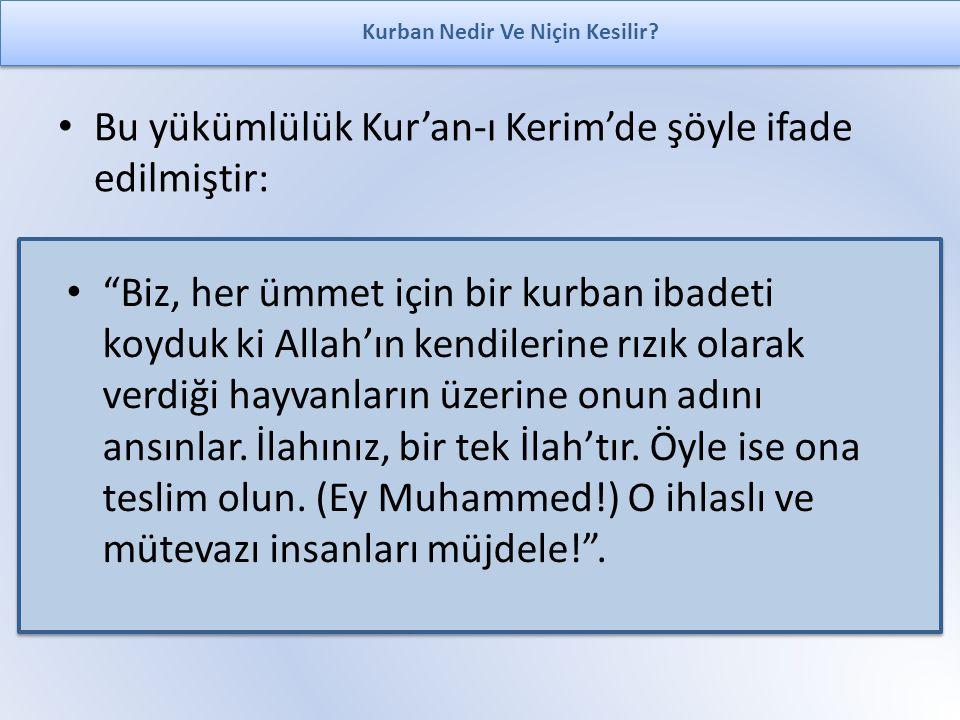 """Bu yükümlülük Kur'an-ı Kerim'de şöyle ifade edilmiştir: Kurban Nedir Ve Niçin Kesilir? """"Biz, her ümmet için bir kurban ibadeti koyduk ki Allah'ın kend"""