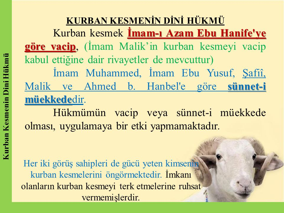 KURBAN KESMENİN DİNİ HÜKMÜ İmam-ı Azam Ebu Hanife'ye göre vacip Kurban kesmek İmam-ı Azam Ebu Hanife'ye göre vacip, (İmam Malik'in kurban kesmeyi vaci