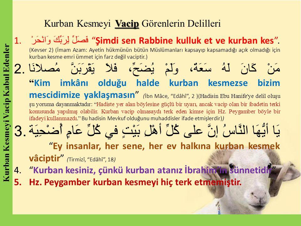 """Vacip Kurban Kesmeyi Vacip Görenlerin Delilleri 1. فَصَلِّ لِرَبِّكَ وَانْحَرْ """"Şimdi sen Rabbine kulluk et ve kurban kes"""". (Kevser 2) (İmam Azam: Aye"""