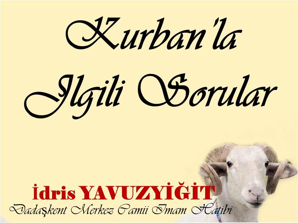 İ dris YAVUZYİĞİT Kurban'la Jlgili Sorular Dada ş kent Merkez Camii Imam Hatibi