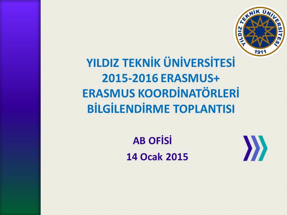 YTÜ AB OFİSİ YILDIZ TEKNİK ÜNİVERSİTESİ 2015-2016 ERASMUS+ ERASMUS KOORDİNATÖRLERİ BİLGİLENDİRME TOPLANTISI AB OFİSİ 14 Ocak 2015