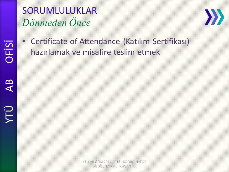 YTÜ AB OFİSİ SORUMLULUKLAR Dönmeden Önce Certificate of Attendance (Katılım Sertifikası) hazırlamak ve misafire teslim etmek YTÜ AB OFİSİ 2014-2015 KO