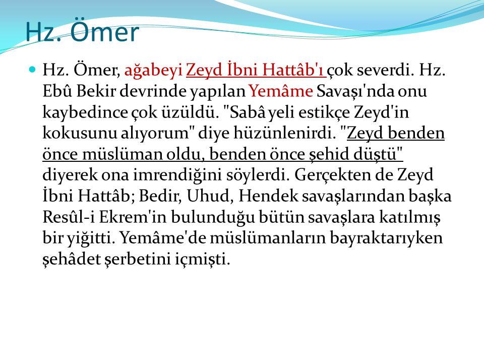 Hz. Ömer Hz. Ömer, ağabeyi Zeyd İbni Hattâb'ı çok severdi. Hz. Ebû Bekir devrinde yapılan Yemâme Savaşı'nda onu kaybedince çok üzüldü.