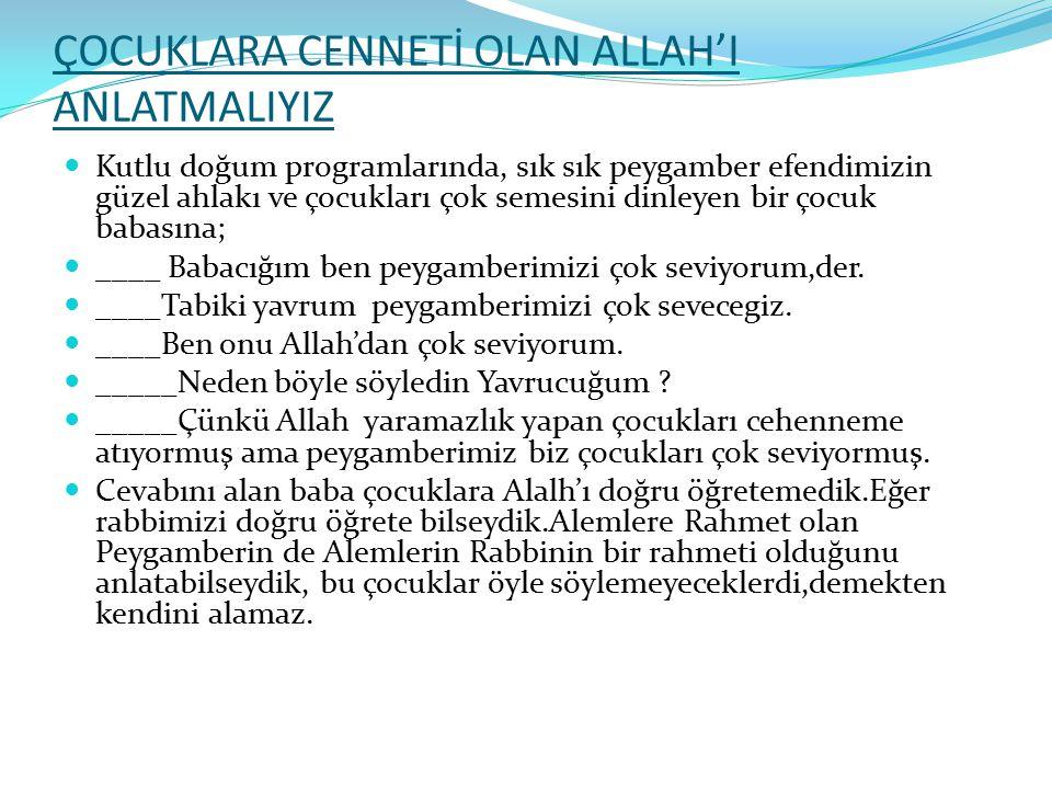 ÇOCUKLARA CENNETİ OLAN ALLAH'I ANLATMALIYIZ Kutlu doğum programlarında, sık sık peygamber efendimizin güzel ahlakı ve çocukları çok semesini dinleyen