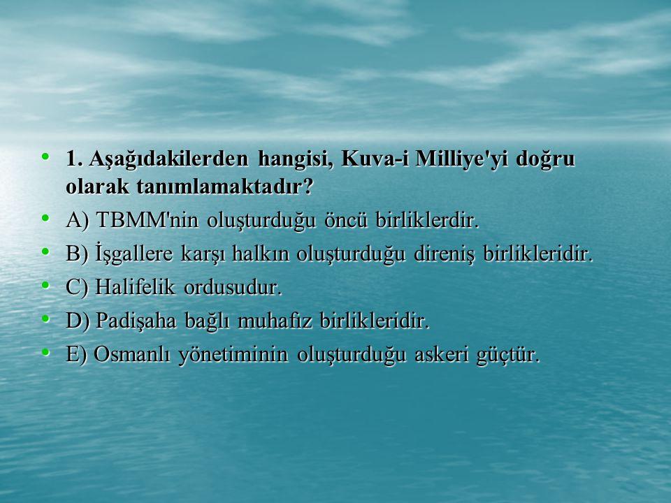 1.Aşağıdakilerden hangisi, Kuva-i Milliye yi doğru olarak tanımlamaktadır.