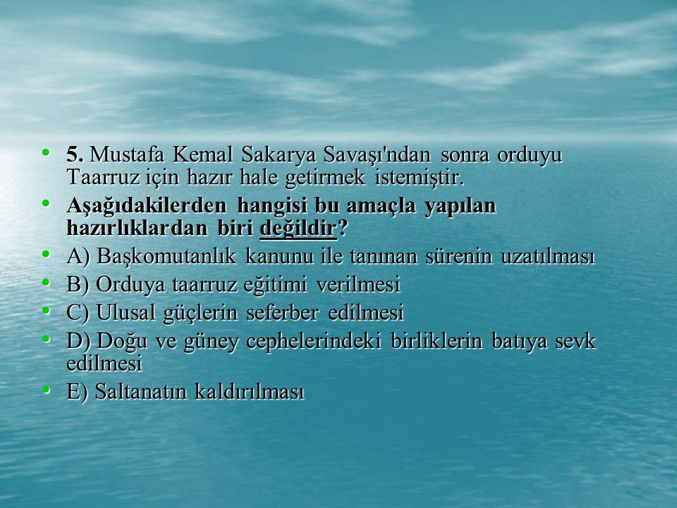 5.Mustafa Kemal Sakarya Savaşı ndan sonra orduyu Taarruz için hazır hale getirmek istemiştir.