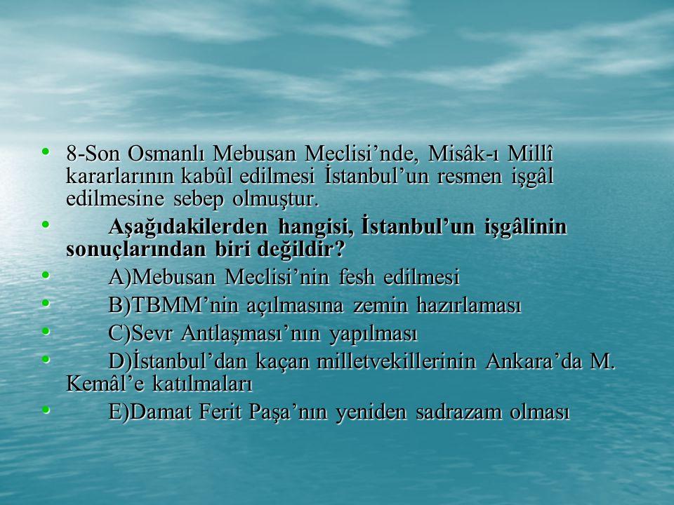 8-Son Osmanlı Mebusan Meclisi'nde, Misâk-ı Millî kararlarının kabûl edilmesi İstanbul'un resmen işgâl edilmesine sebep olmuştur.