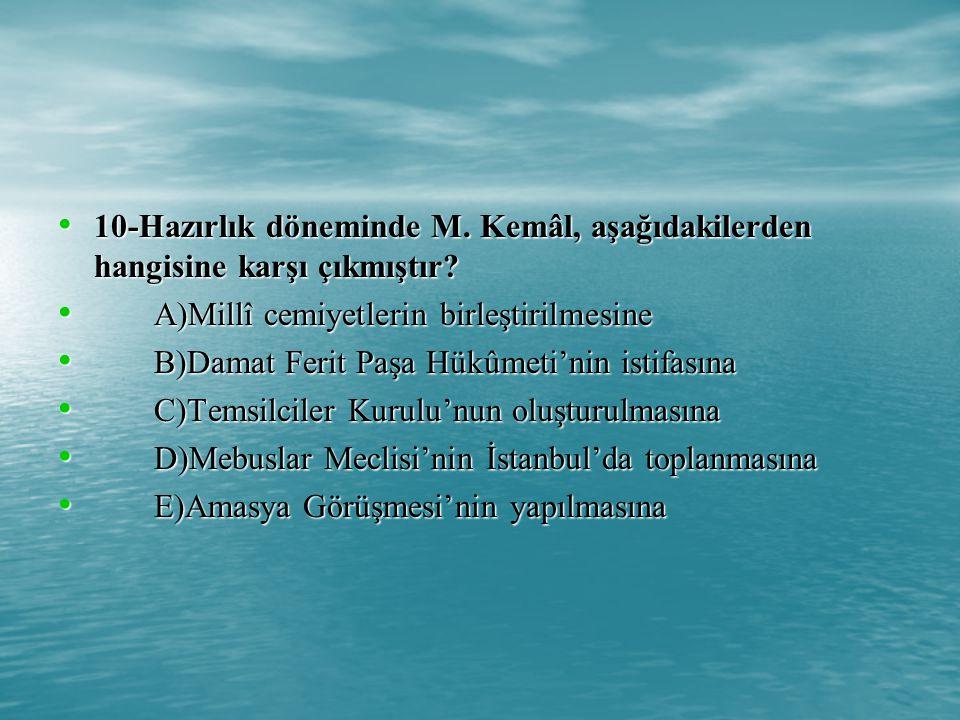 10-Hazırlık döneminde M.Kemâl, aşağıdakilerden hangisine karşı çıkmıştır.