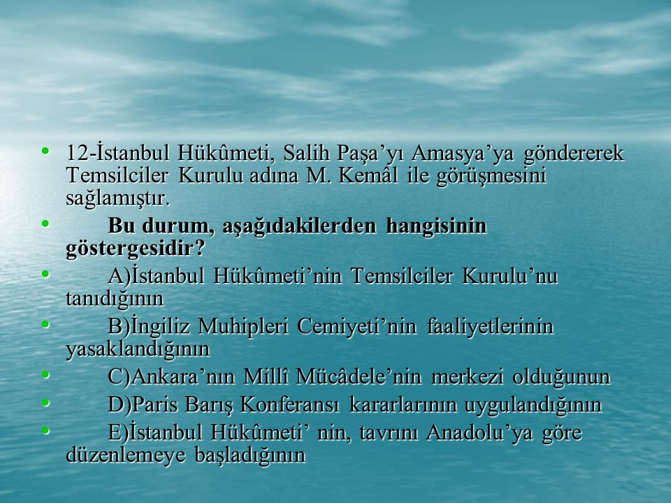 12-İstanbul Hükûmeti, Salih Paşa'yı Amasya'ya göndererek Temsilciler Kurulu adına M.