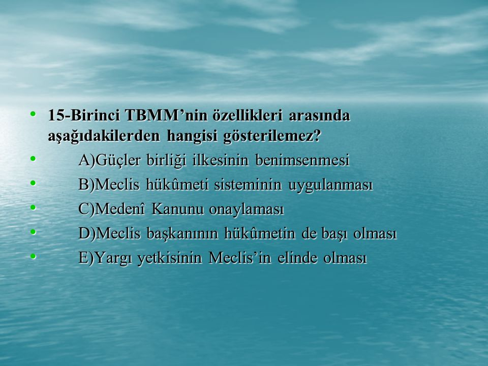 15-Birinci TBMM'nin özellikleri arasında aşağıdakilerden hangisi gösterilemez.