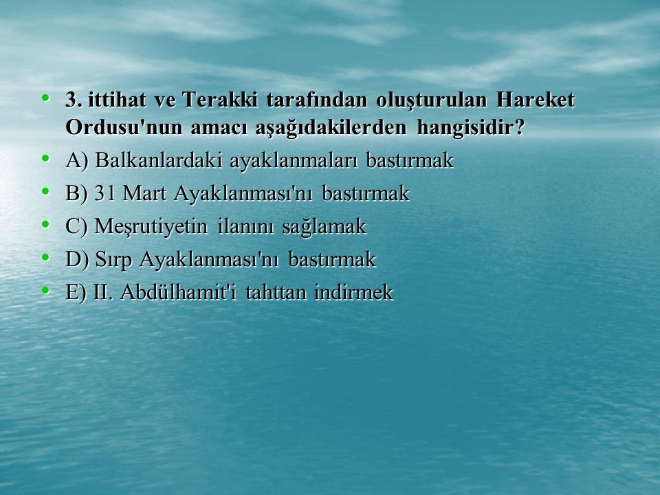 3.ittihat ve Terakki tarafından oluşturulan Hareket Ordusu nun amacı aşağıdakilerden hangisidir.