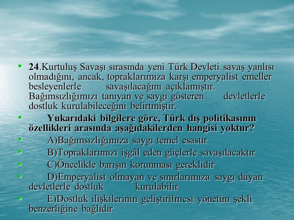 24.Kurtuluş Savaşı sırasında yeni Türk Devleti savaş yanlısı olmadığını, ancak, topraklarımıza karşı emperyalist emeller besleyenlerle savaşılacağını açıklamıştır.