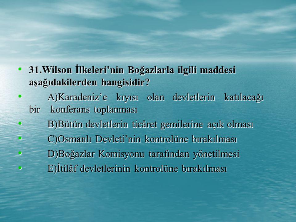 31.Wilson İlkeleri'nin Boğazlarla ilgili maddesi aşağıdakilerden hangisidir.