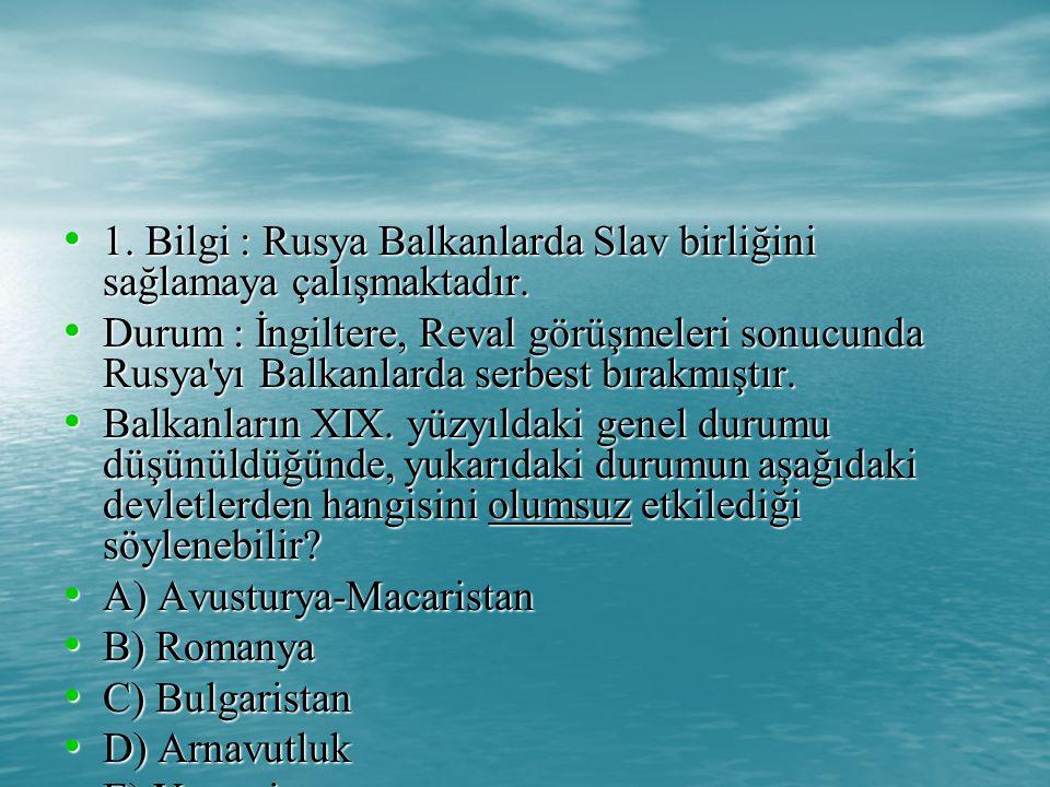 1.Bilgi : Rusya Balkanlarda Slav birliğini sağlamaya çalışmaktadır.
