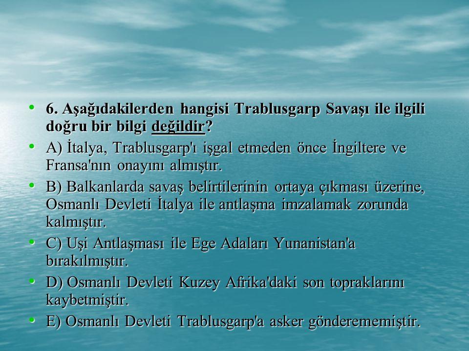6.Aşağıdakilerden hangisi Trablusgarp Savaşı ile ilgili doğru bir bilgi değildir.