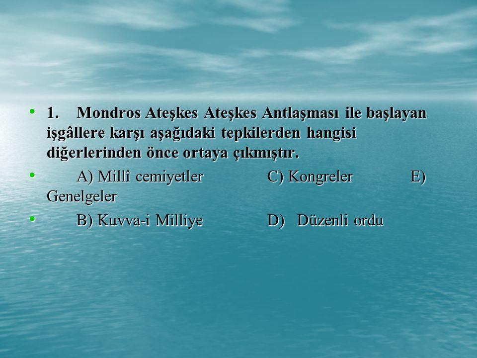 1.Mondros Ateşkes Ateşkes Antlaşması ile başlayan işgâllere karşı aşağıdaki tepkilerden hangisi diğerlerinden önce ortaya çıkmıştır.