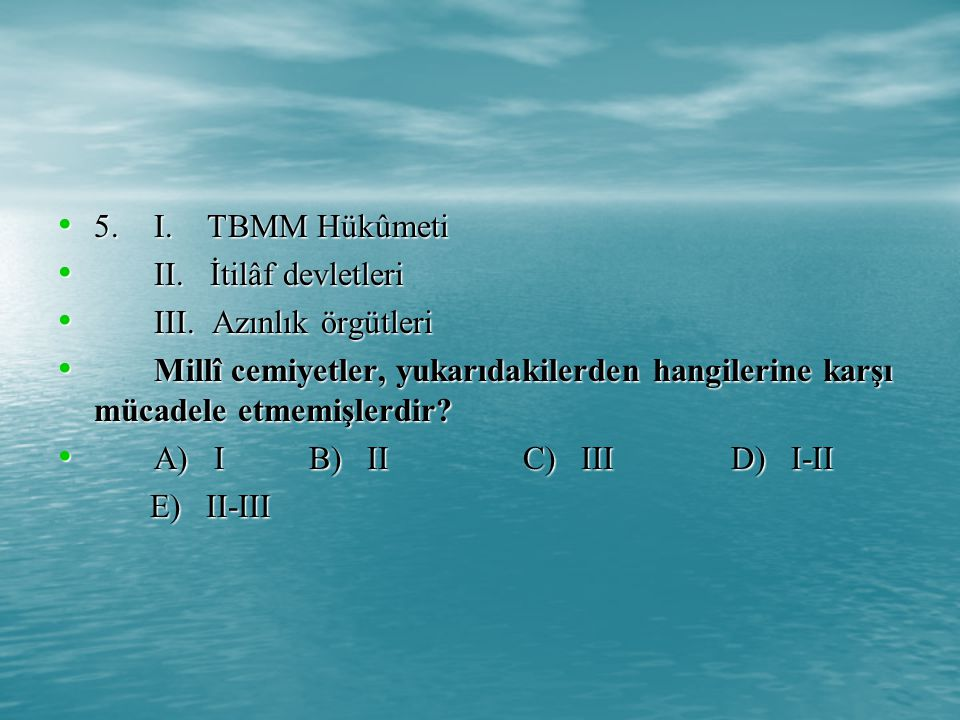 5.I.TBMM Hükûmeti 5.I. TBMM Hükûmeti II. İtilâf devletleri II.