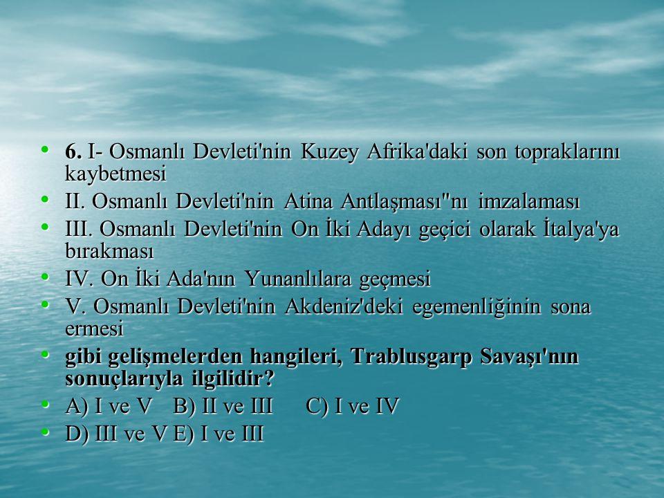 6.I- Osmanlı Devleti nin Kuzey Afrika daki son topraklarını kaybetmesi 6.