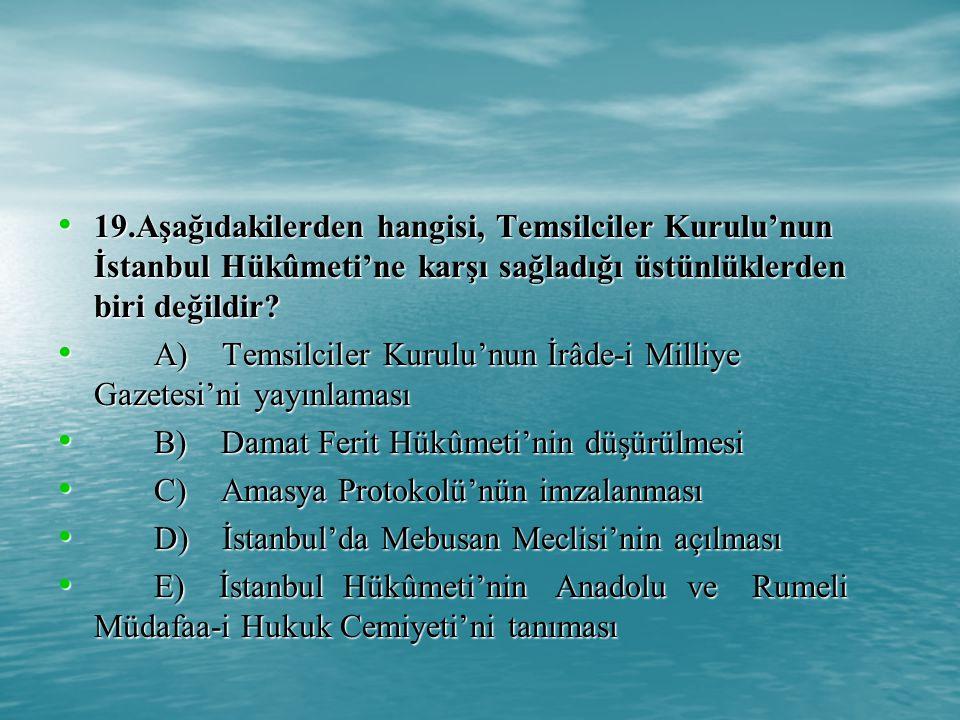 19.Aşağıdakilerden hangisi, Temsilciler Kurulu'nun İstanbul Hükûmeti'ne karşı sağladığı üstünlüklerden biri değildir.
