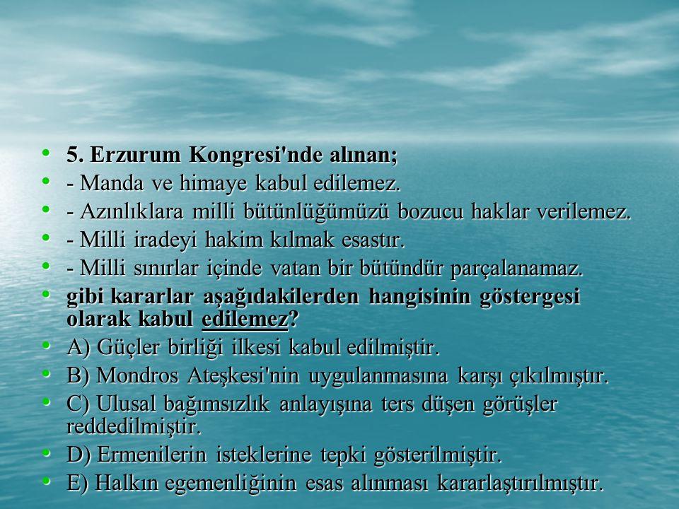 5.Erzurum Kongresi nde alınan; 5. Erzurum Kongresi nde alınan; - Manda ve himaye kabul edilemez.