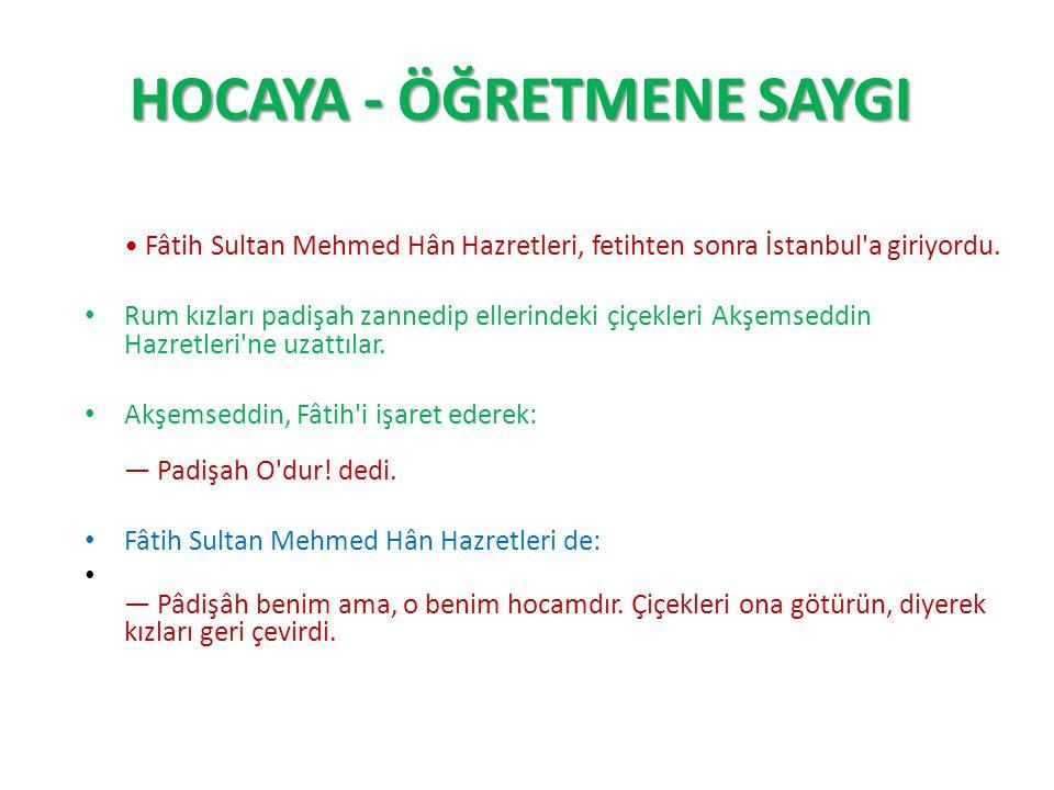 HOCAYA - ÖĞRETMENE SAYGI HOCAYA - ÖĞRETMENE SAYGI Fâtih Sultan Mehmed Hân Hazretleri, fetihten sonra İstanbul a giriyordu.