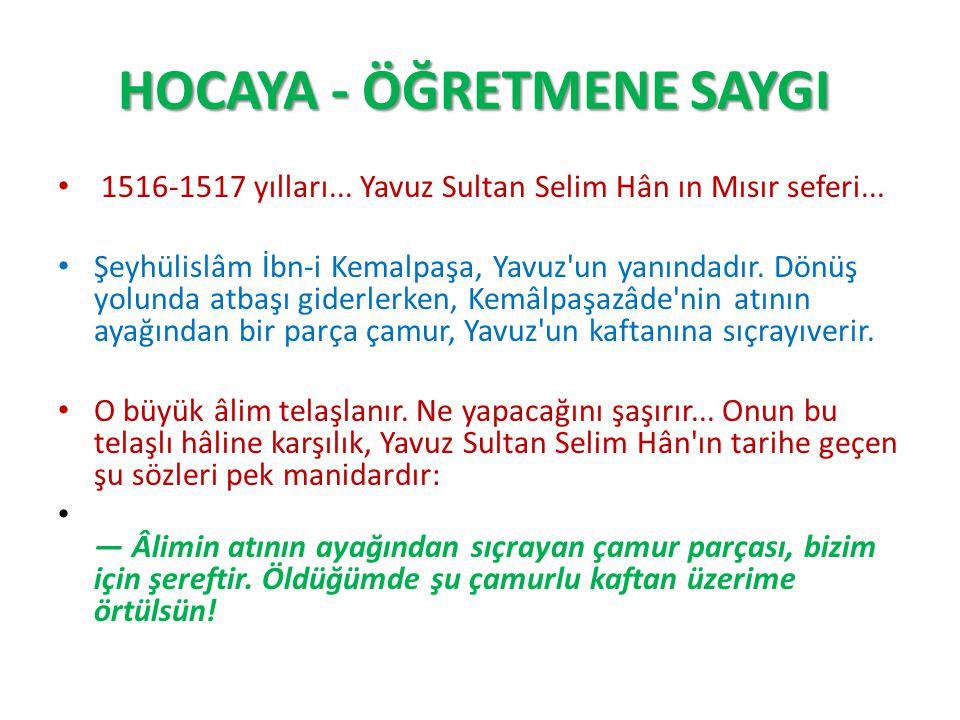 HOCAYA - ÖĞRETMENE SAYGI HOCAYA - ÖĞRETMENE SAYGI 1516-1517 yılları... Yavuz Sultan Selim Hân ın Mısır seferi... Şeyhülislâm İbn-i Kemalpaşa, Yavuz'un