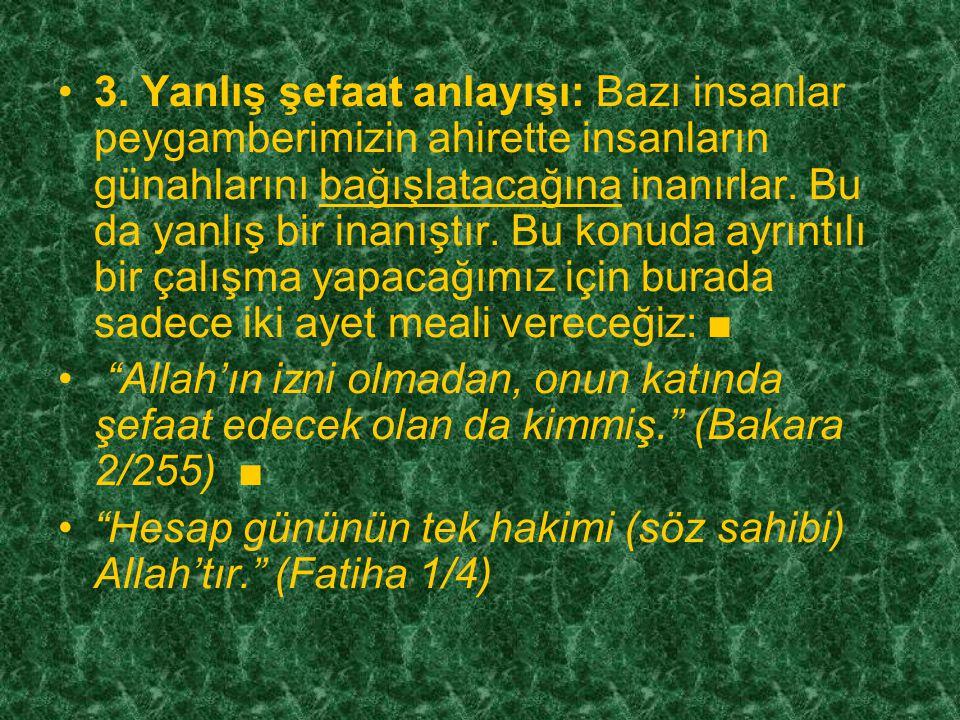 2. Peygamberimizin maneviyatının bize yardım edeceği inancı: Dinimizde manevi yardım sadece yüce Allah'tan istenir. Başkalarından olağan dışı yollarla