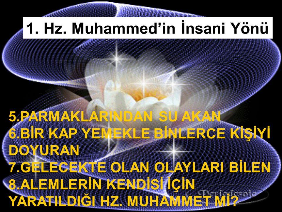 1. Hz. Muhammed'in İnsani Yönü HANGİ HZ.MUHAMMET? 1.DOĞDUĞU ZAMAN BİRÇOK OLAĞANÜSTÜ OLAYLARIN OLDUĞU 2.MELEKLERİN KALBİNİ YARIP AMELİYAT ETTİĞİ 3.ÜZER