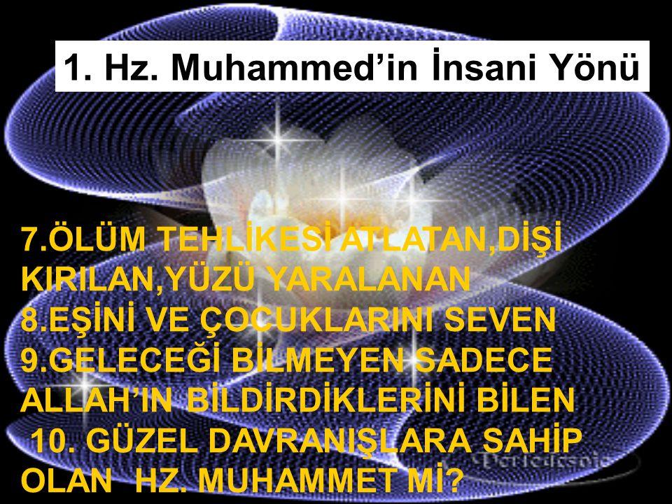 1. Hz. Muhammed'in İnsani Yönü YOKSA 1.HER İNSAN GİBİ DOĞUP,BÜYÜYEN 2.GEÇİMİNİ SAĞLAMAK İÇİN ÇALIŞAN 3.DİNİ YAYMAK İÇİN MÜCADELE EDEN 4.BAZEN AÇ KALAN