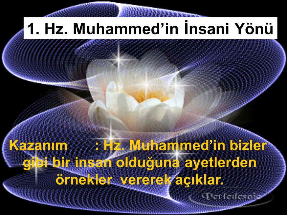 1. Hz. Muhammed'in İnsani Yönü 7.ÖLÜM TEHLİKESİ ATLATAN,DİŞİ KIRILAN,YÜZÜ YARALANAN 8.EŞİNİ VE ÇOCUKLARINI SEVEN 9.GELECEĞİ BİLMEYEN SADECE ALLAH'IN B
