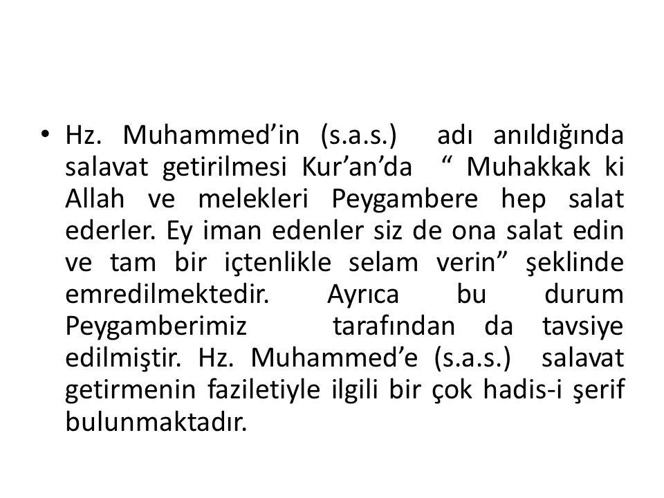 """Hz. Muhammed'in (s.a.s.) adı anıldığında salavat getirilmesi Kur'an'da """" Muhakkak ki Allah ve melekleri Peygambere hep salat ederler. Ey iman edenler"""