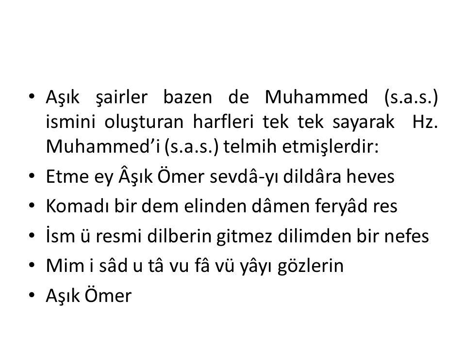 Aşık şairler bazen de Muhammed (s.a.s.) ismini oluşturan harfleri tek tek sayarak Hz. Muhammed'i (s.a.s.) telmih etmişlerdir: Etme ey Âşık Ömer sevdâ-