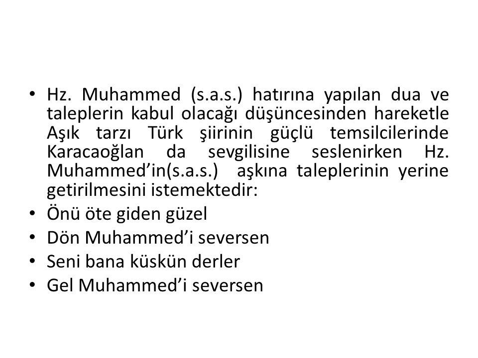 Hz. Muhammed (s.a.s.) hatırına yapılan dua ve taleplerin kabul olacağı düşüncesinden hareketle Aşık tarzı Türk şiirinin güçlü temsilcilerinde Karacaoğ