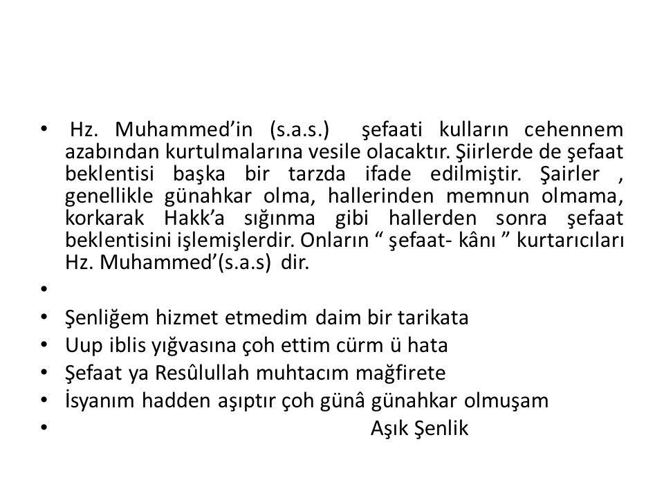 Hz. Muhammed'in (s.a.s.) şefaati kulların cehennem azabından kurtulmalarına vesile olacaktır. Şiirlerde de şefaat beklentisi başka bir tarzda ifade ed
