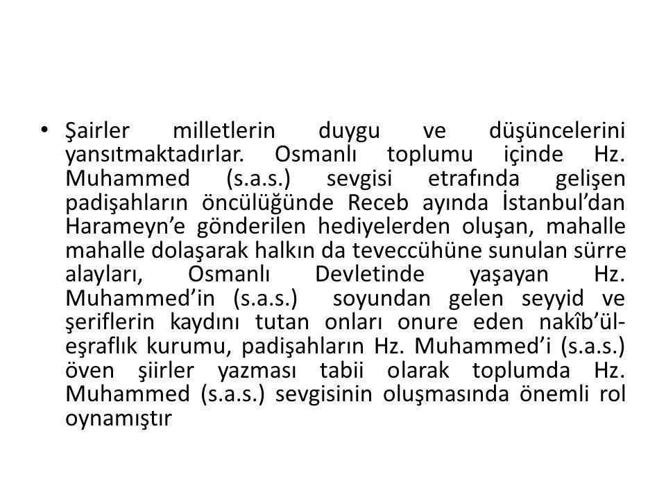 Şairler milletlerin duygu ve düşüncelerini yansıtmaktadırlar. Osmanlı toplumu içinde Hz. Muhammed (s.a.s.) sevgisi etrafında gelişen padişahların öncü