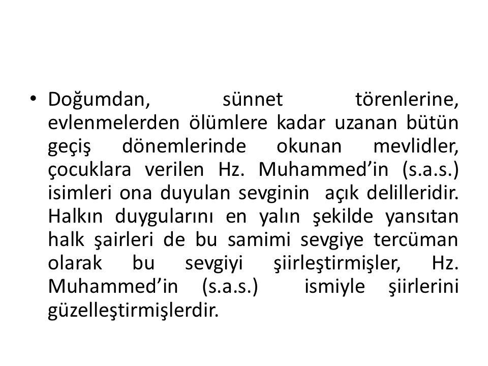 Doğumdan, sünnet törenlerine, evlenmelerden ölümlere kadar uzanan bütün geçiş dönemlerinde okunan mevlidler, çocuklara verilen Hz. Muhammed'in (s.a.s.