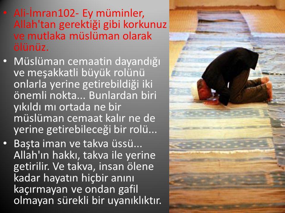 Ey müminler Allah tan gereği gibi korkunuz. Allah tan nasıl korkmak gerekiyorsa öyle korkun.