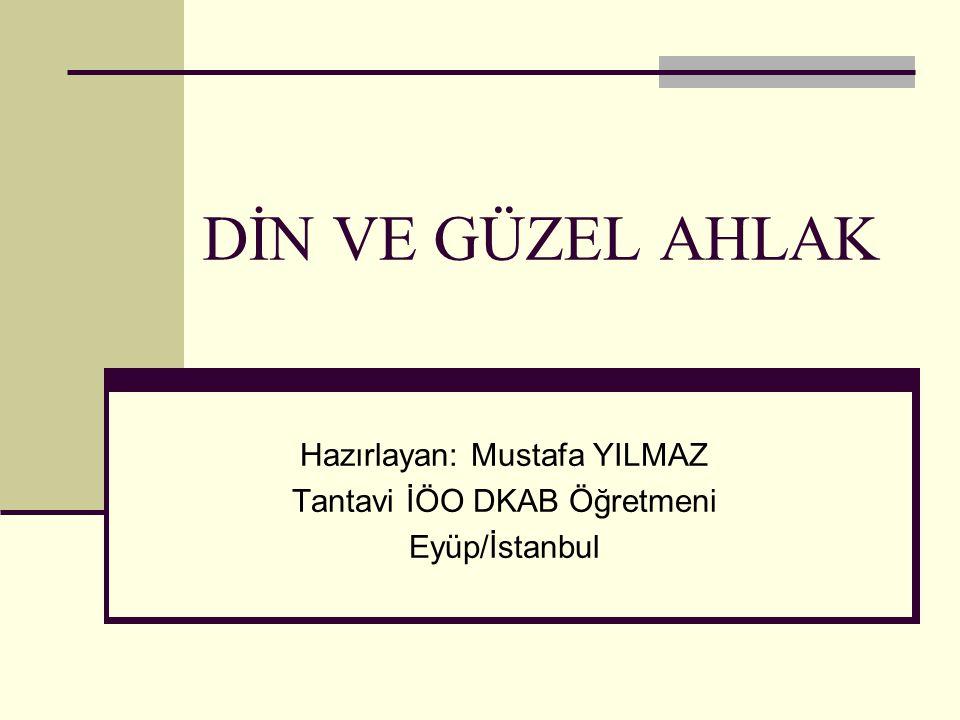 DİN VE GÜZEL AHLAK Hazırlayan: Mustafa YILMAZ Tantavi İÖO DKAB Öğretmeni Eyüp/İstanbul