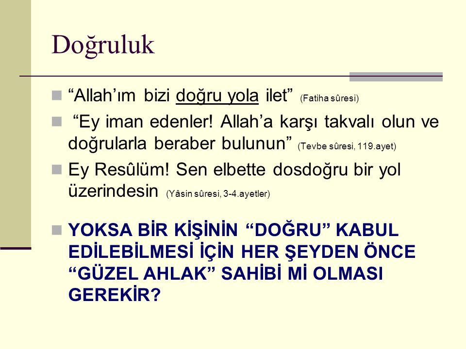 """""""Allah'ım bizi doğru yola ilet"""" (Fatiha sûresi) """"Ey iman edenler! Allah'a karşı takvalı olun ve doğrularla beraber bulunun"""" (Tevbe sûresi, 119.ayet) E"""